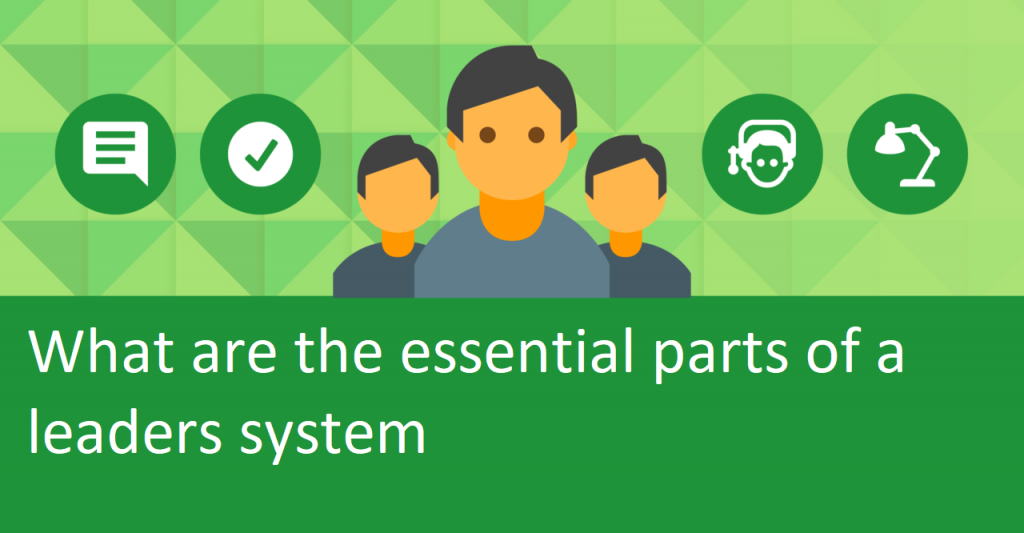 Essential Parts Of A Leader's SYSTEM